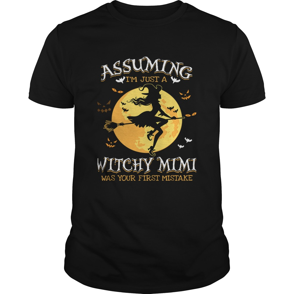 Assuming Im Just A Witchy Mimi Was Your Fist Mistake Tshir