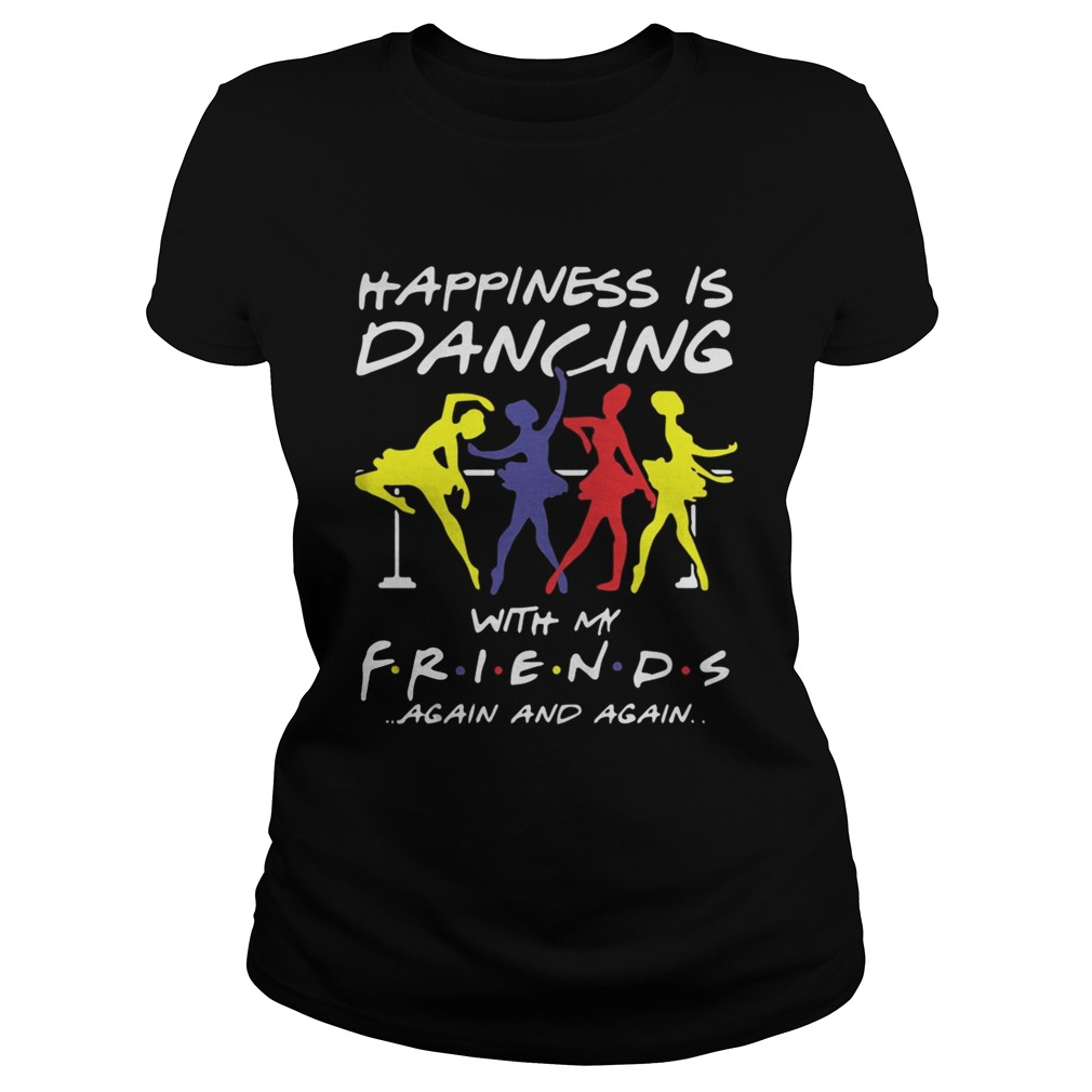 Ballet Happiness Is Dancing With My Friend Again And Again Shirt Classic Ladies