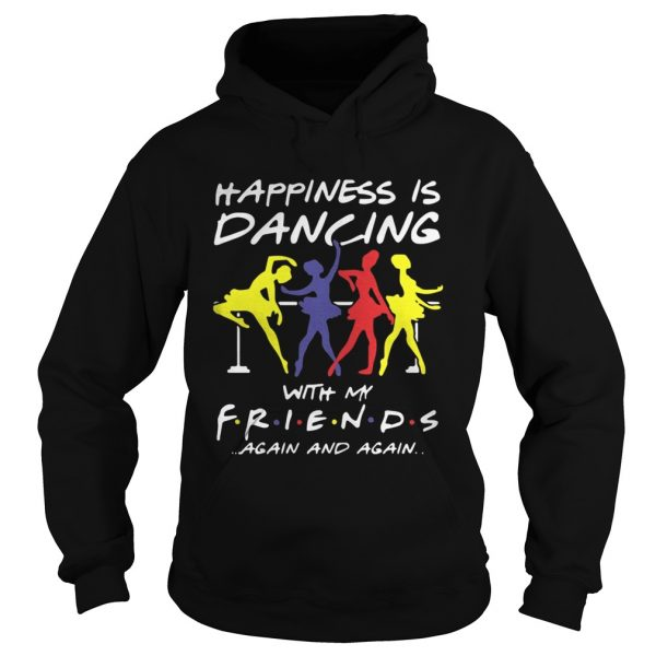 Ballet Happiness Is Dancing With My Friend Again And Again Shirt Hoodie