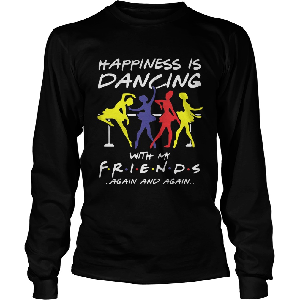 Ballet Happiness Is Dancing With My Friend Again And Again Shirt LongSleeve