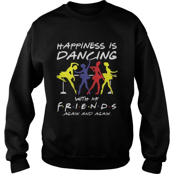 Ballet Happiness Is Dancing With My Friend Again And Again Shirt Sweatshirt
