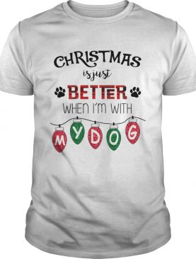 Christmas Is Just Better When Im With My Dog TShirt
