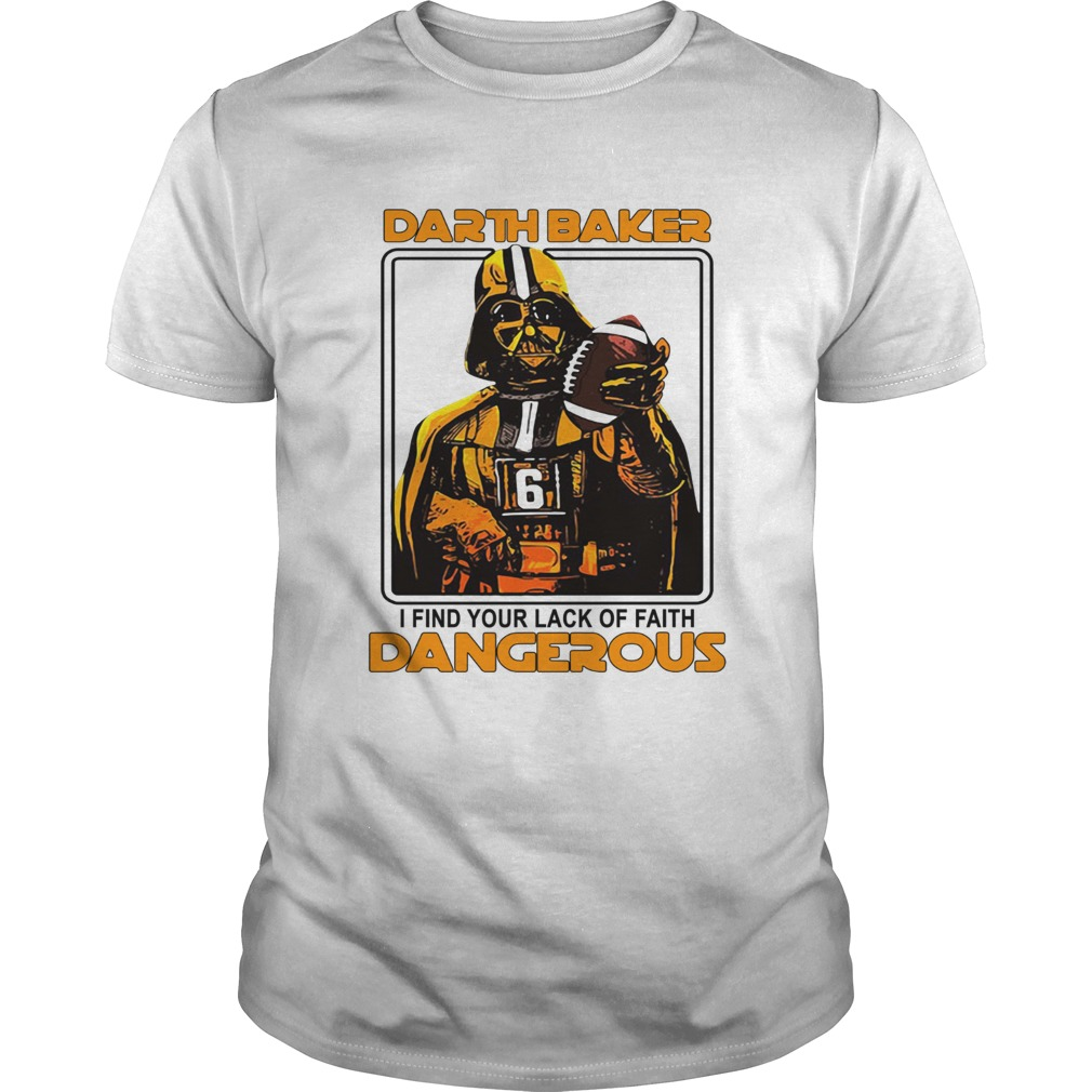 Darth Baker I find your lack of faith dangerous shirt