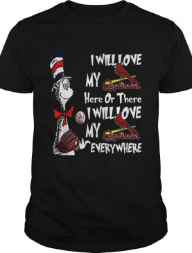 Dr Seuss I Will Love My Cardinals Here Or There Everywhere shirt