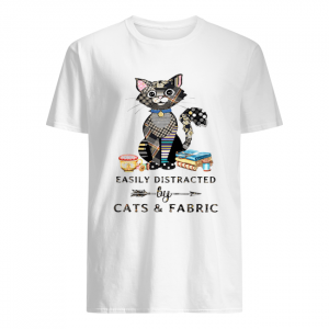 Easily Distracte By Cats And Fabric Shirt Classic Men's T-shirt