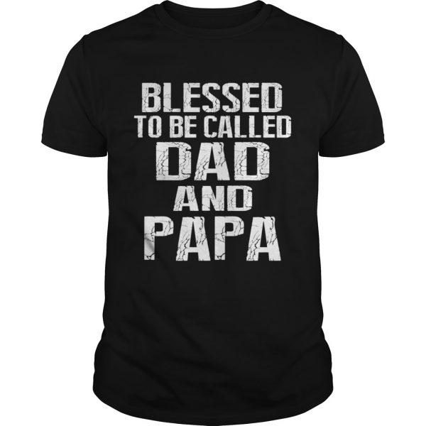 Father Day Blessed To Be Called Dad And Papa TShirt Unisex