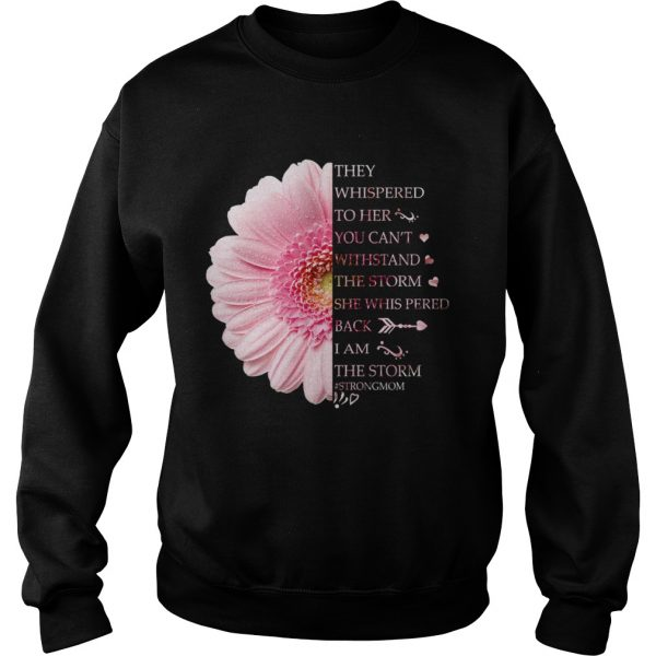 Floral They Whispered To her You Cant Withstand The Storm TShirt Sweatshirt