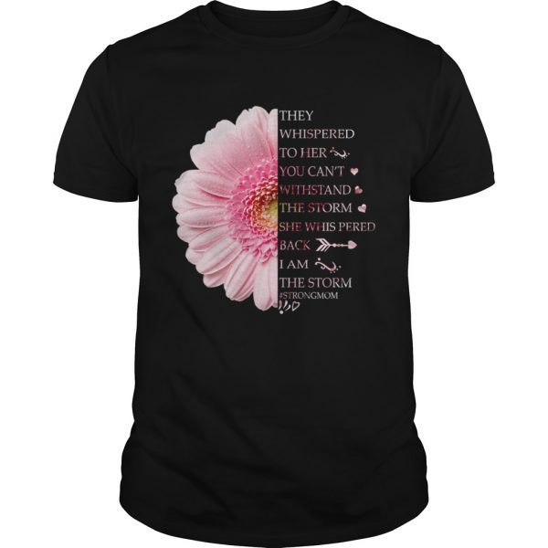 Floral They Whispered To her You Cant Withstand The Storm TShirt Unisex