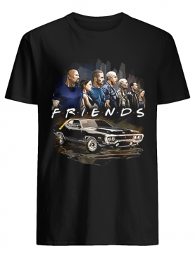 Friends Fast And Furious shirt