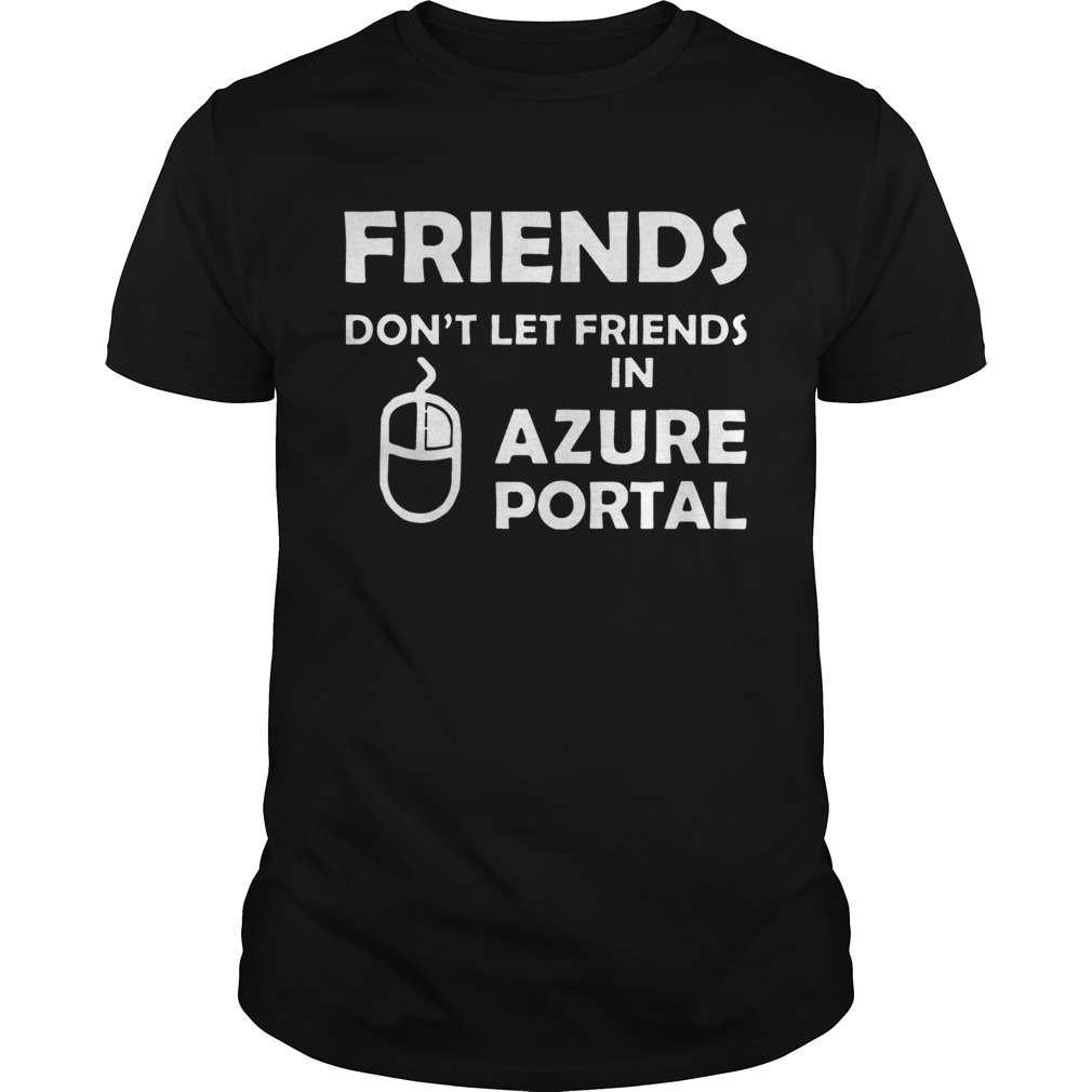 Friends dont let friends in azure portal shirt