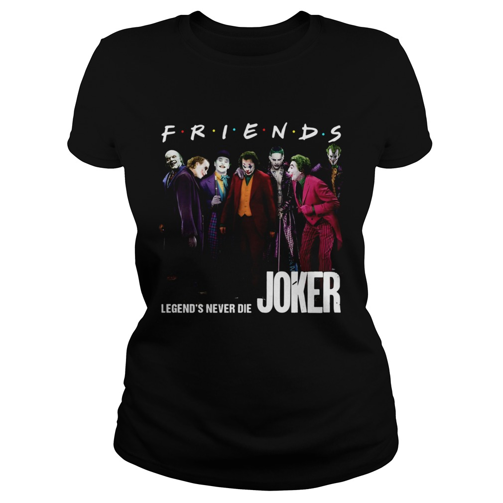 Friends tv show legends never die Joker Classic Ladies