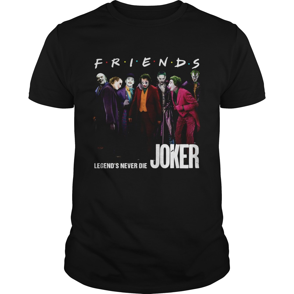 Friends tv show legends never die Joker shirt