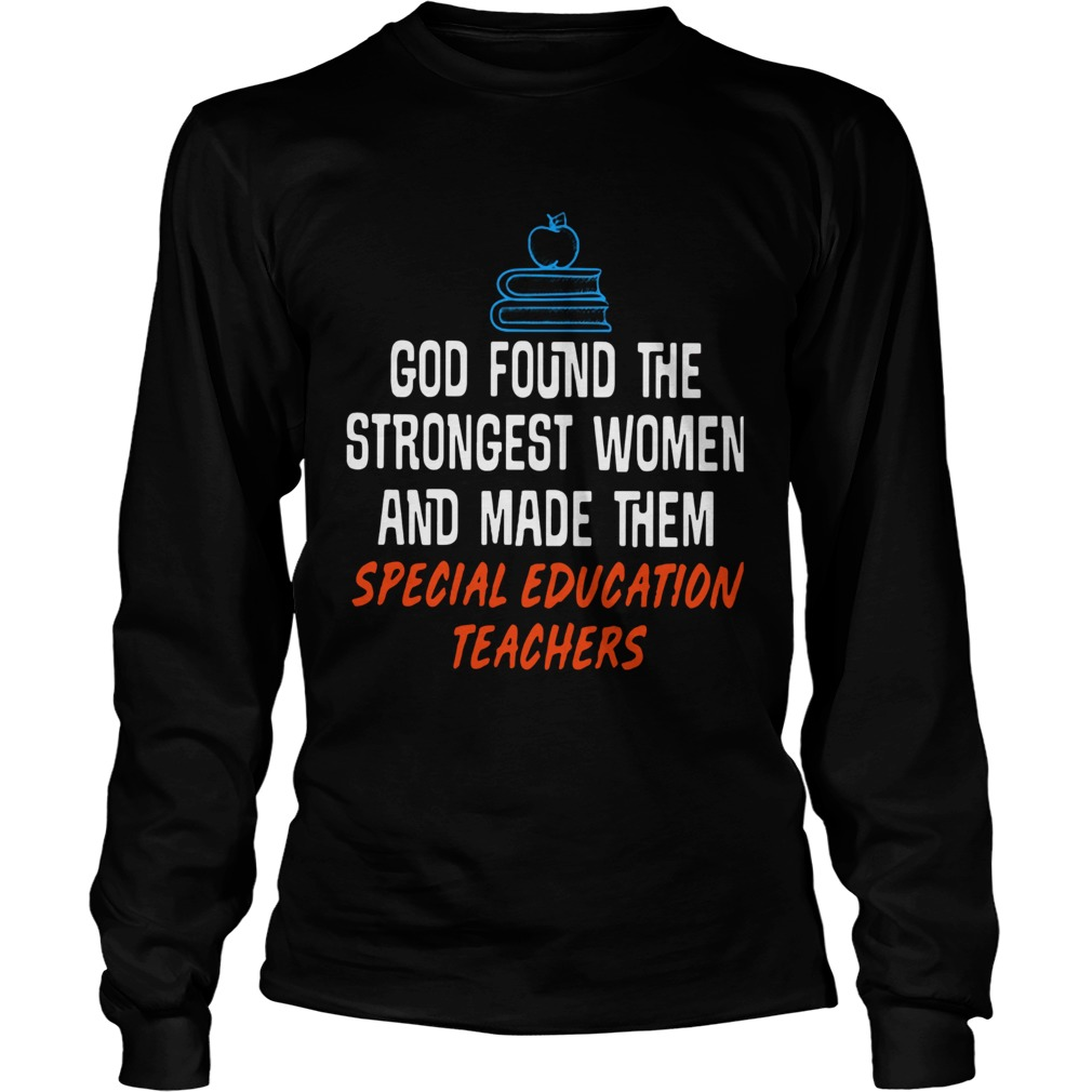 God found the strongest women and made them special education teachers LongSleeve