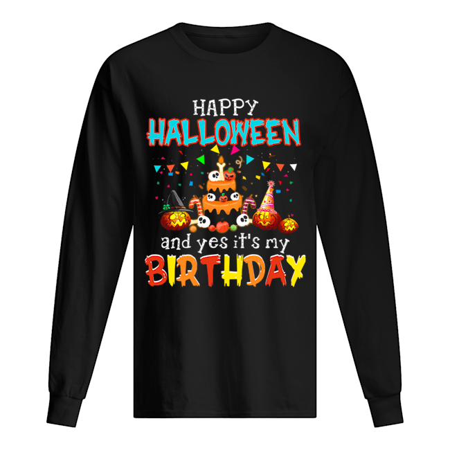 Halloween And Yes It's My Birthday Awesome T-Shirt Long Sleeved T-shirt