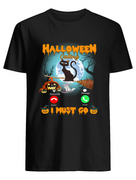 Halloween Calling I Must Go Funny Cat Lover Gift T-Shirt