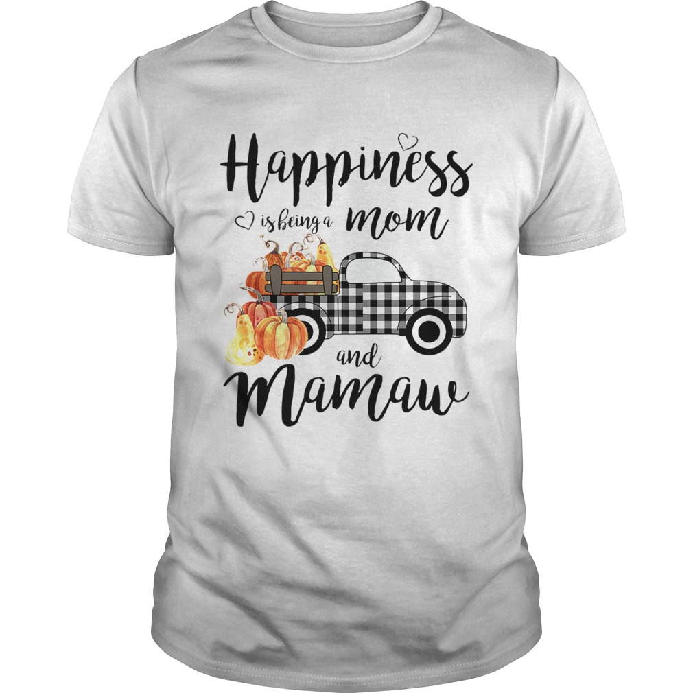 Happiness is being a mom and mamaw Tshirt