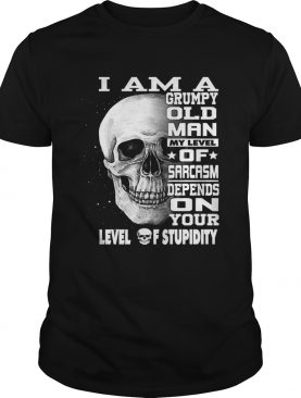 I Am A Grumpy Old Man My Level Of Sarcasm Depends On Your Level TShirt