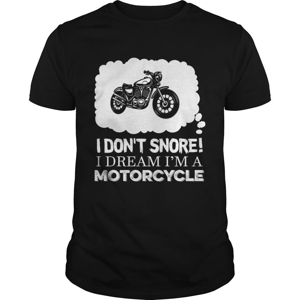 I Dont Snore I Dream Im A Motorcycle TShirt