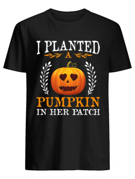 I Planted A Pumpkin In Her Patch Halloween Pregnancy Shirt