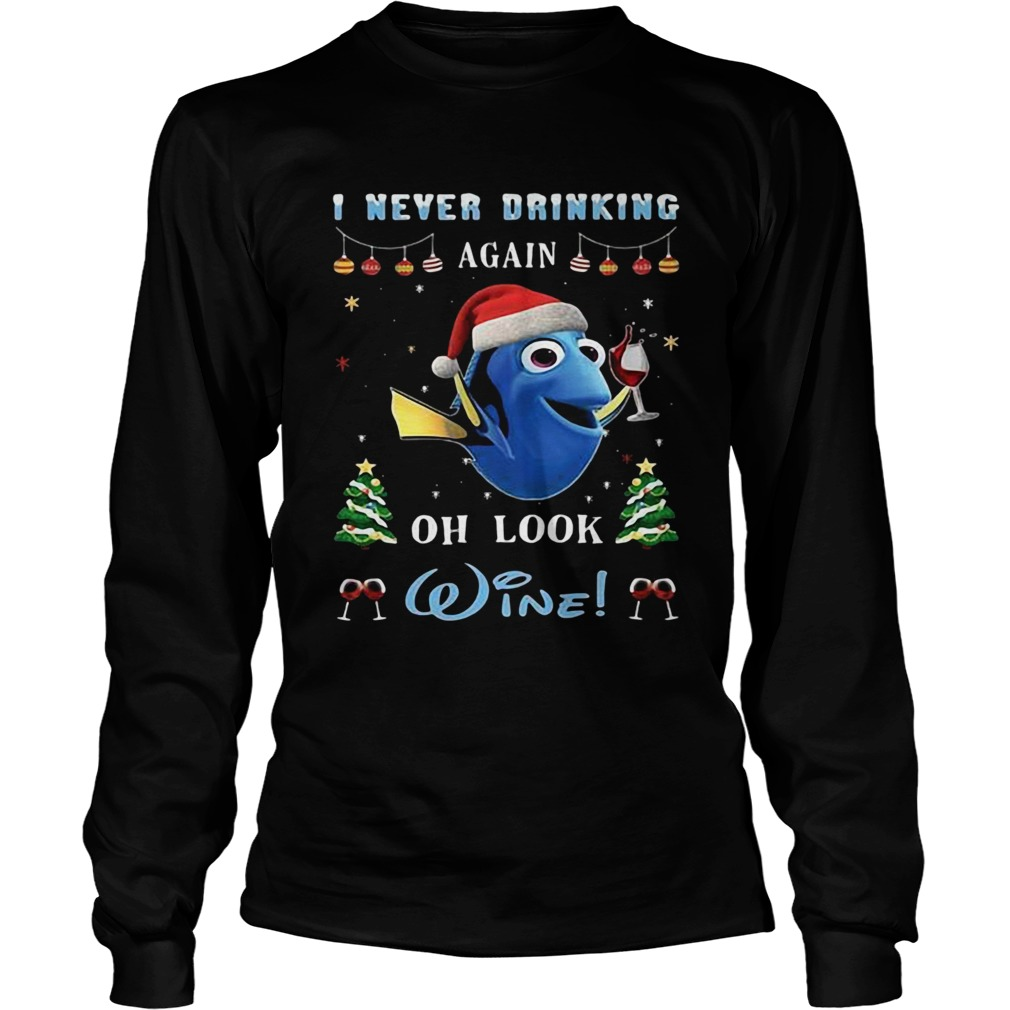 I never drinking again oh look wine Nemo christmas LongSleeve
