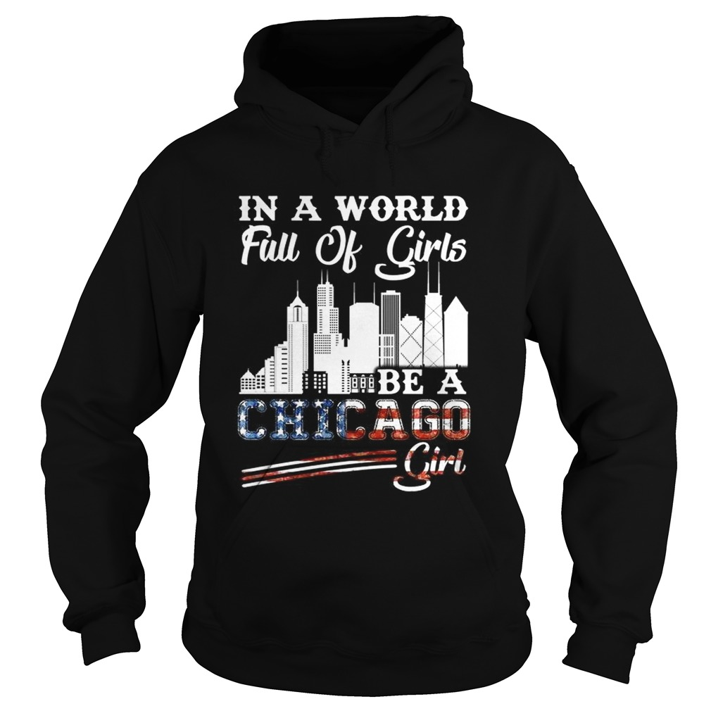 In a world full of girls be a Chicago girl America Flag Hoodie