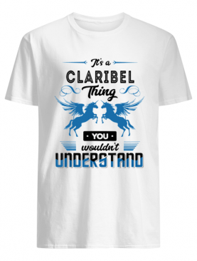 It's A Claribel Thing You Wouldn't Understand Shirt