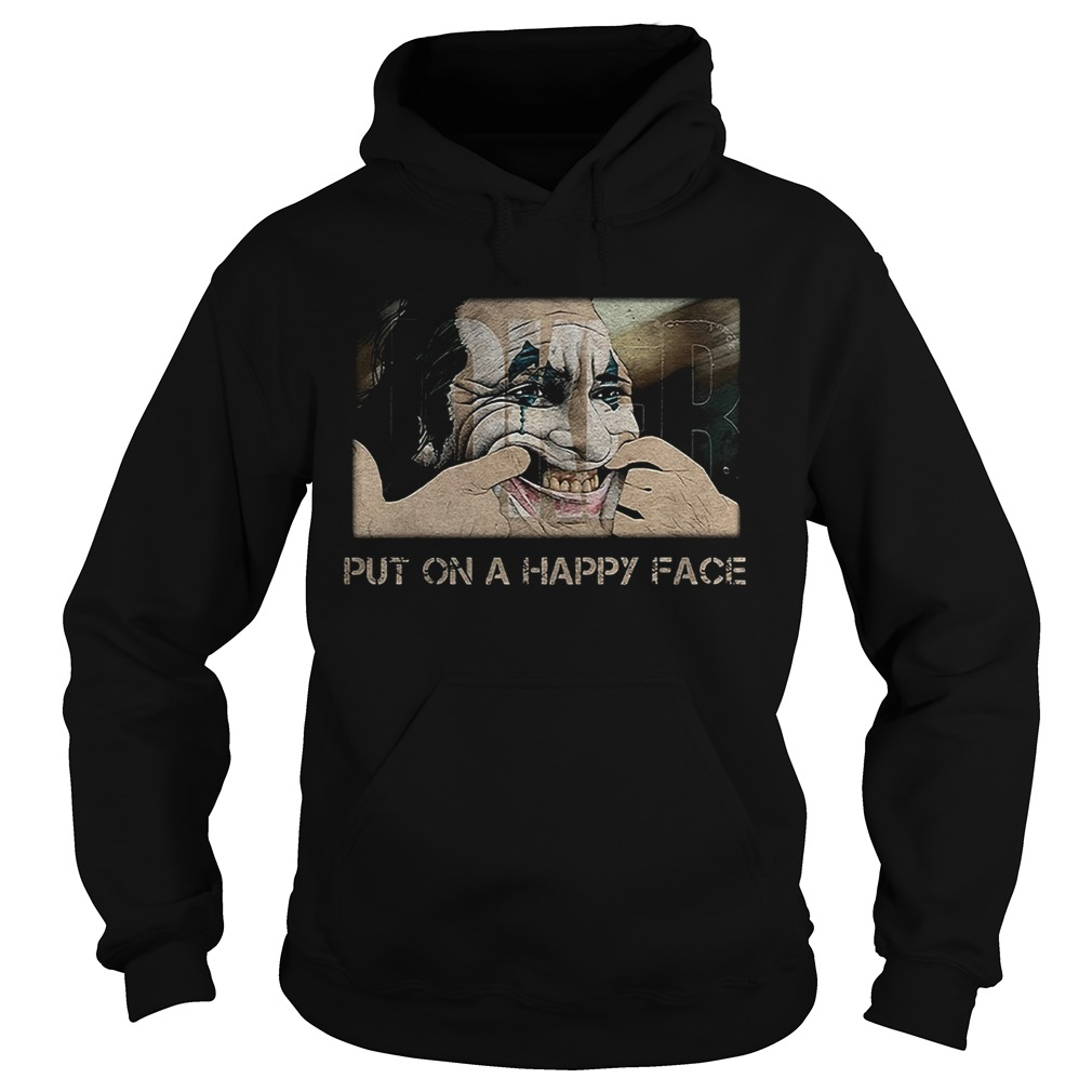 Joker joaquin phoenix put on a happy face  Hoodie