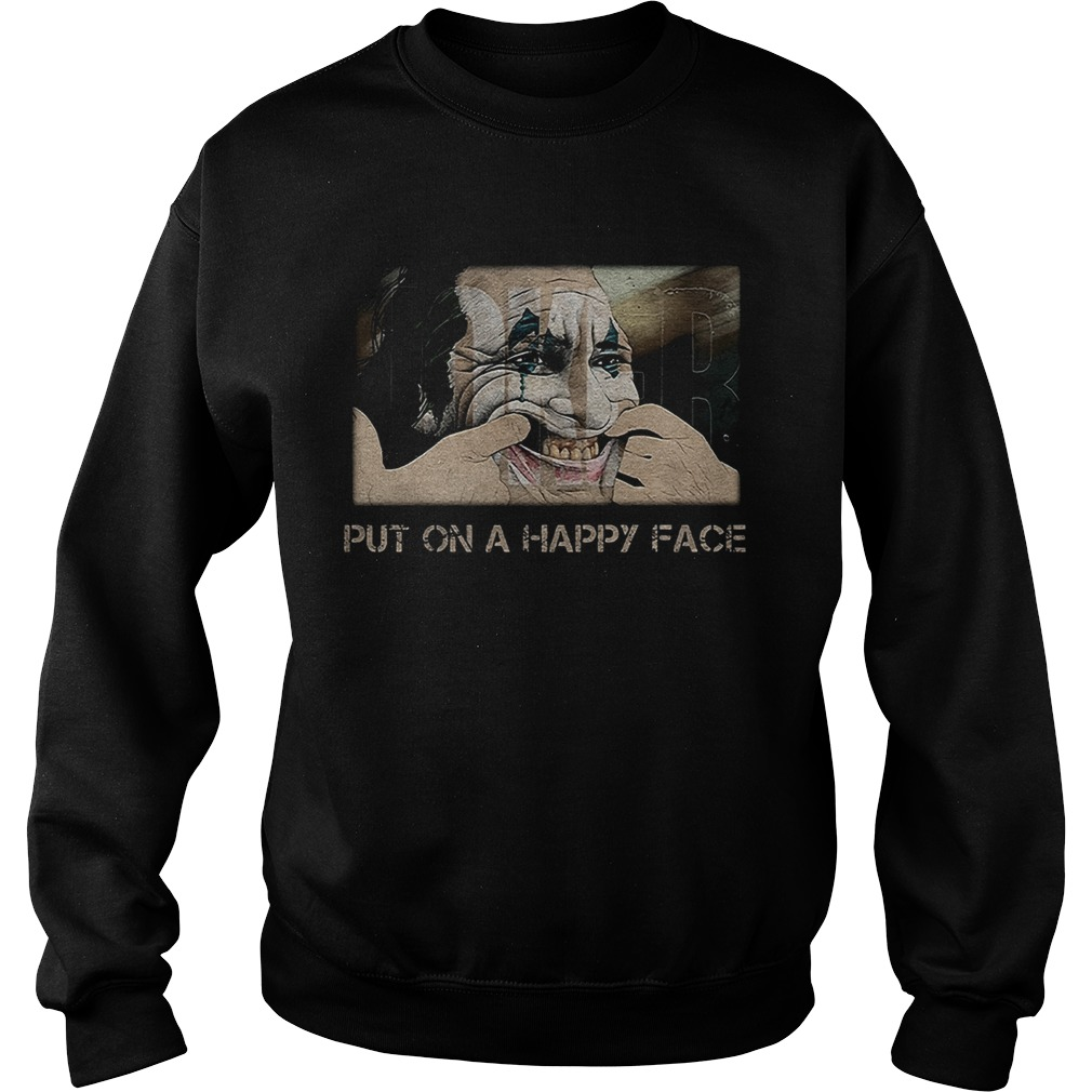 Joker joaquin phoenix put on a happy face  Sweatshirt