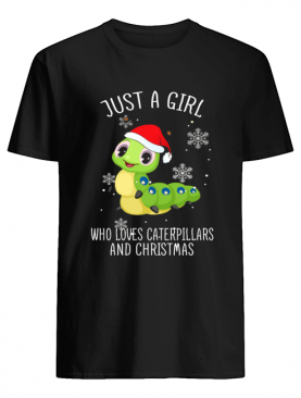Just A Girl Who Loves Caterpillars And Christmas Shirt