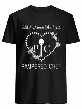 Just A Woman Who Loves Pampered Chef Shirt