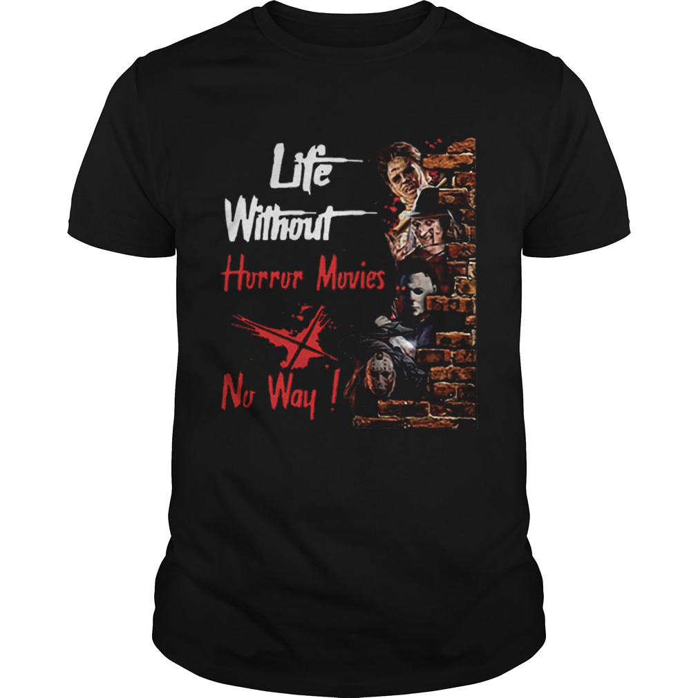 Life Without Horror Movies No Way Horror Characters shirt