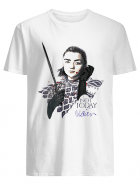 Maisie Williams Signature Game Of Thrones Arya Stark Not Today shirt