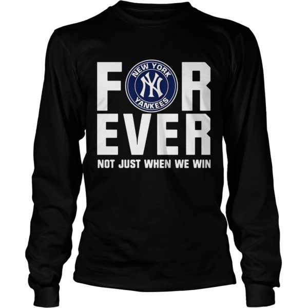 New York Yankees For Ever Not Just When We Win Shirt LongSleeve