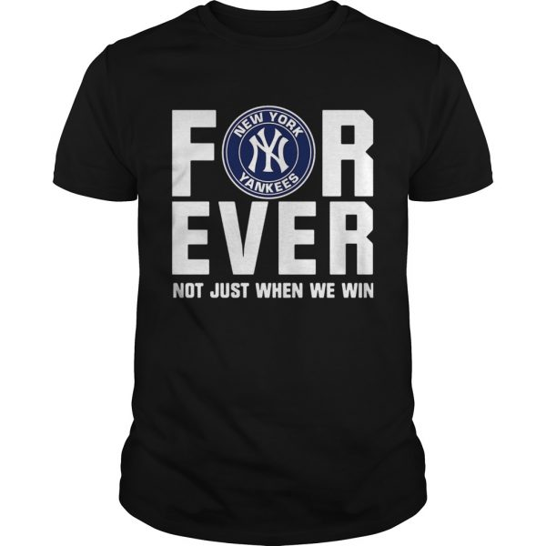 New York Yankees For Ever Not Just When We Win Shirt Unisex