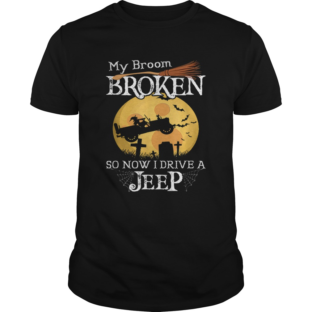 Nice My Broom Broken So Now I Drive A Jeeps Witch Funny Halloween shirt