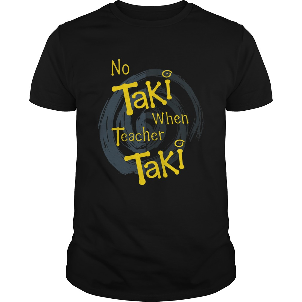 No Taki when teacher education shirt