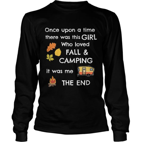 Once upon a time there was this girl who loved fall and camping it was me the end  LongSleeve