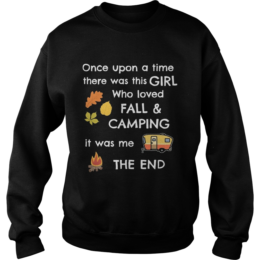 Once upon a time there was this girl who loved fall and camping it was me the end Sweatshirt