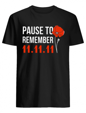 Pause to remember 11 11 11 shirt