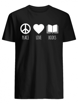 Peace Love Books Book Lover Reading Read T-Shirt