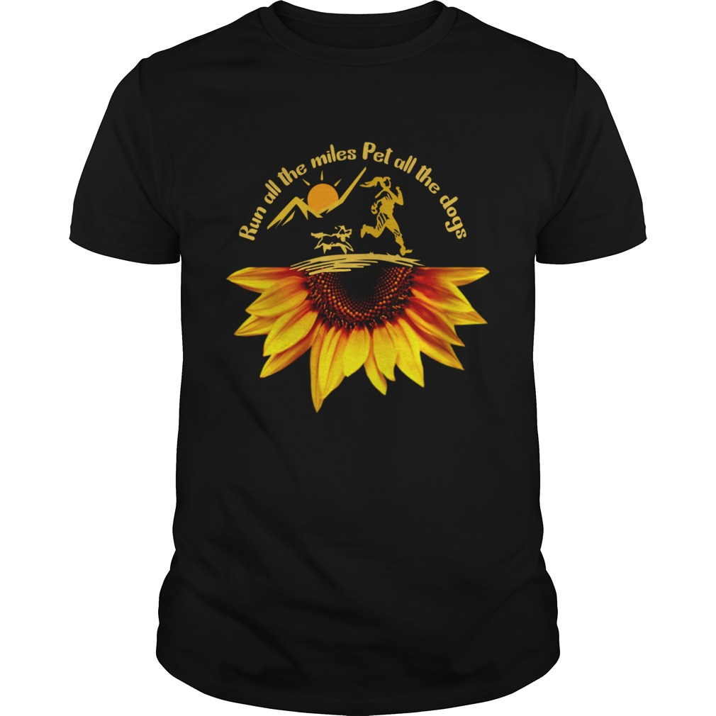 Run All The Miles Pet All The Dogs Sunflower Dog Lover Gift TShirt