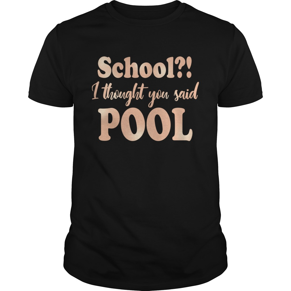School I Thought You Said Pool TShirt