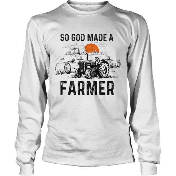 So God Made A Farmer Shirt Farmer GIft TShirt LongSleeve