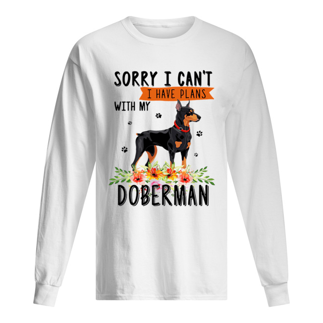Sorry I can't I have plans with my Doberman Long Sleeved T-shirt