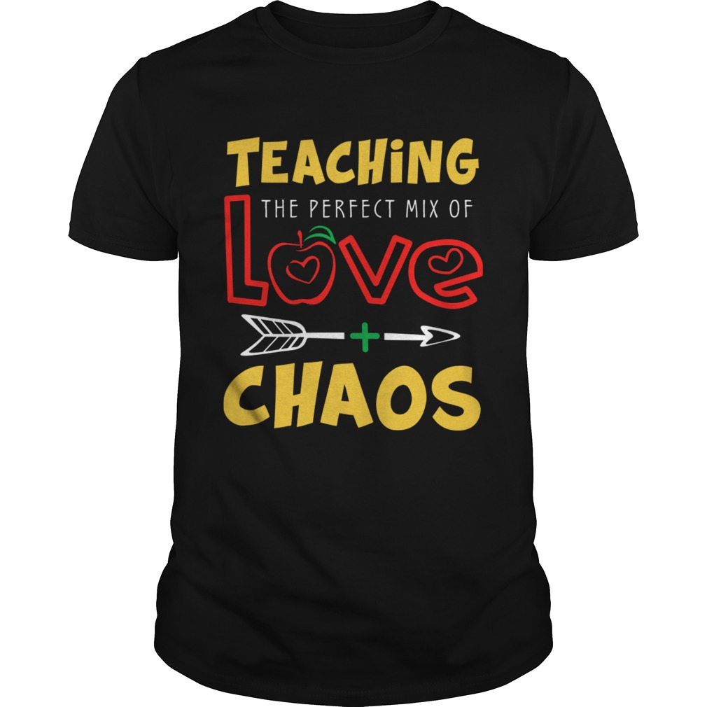 Teaching The Perfect Mix Of Love And Chaos TShirt
