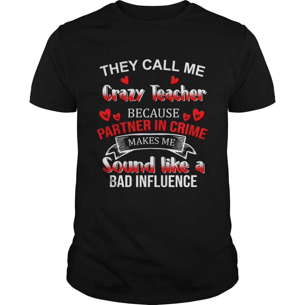 They Call Me Crazy Teacher Because Partner In Crime TShirt