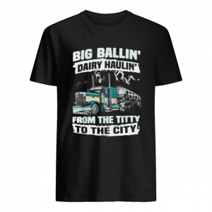 Truck big ballin' Dairy Haulin' from the titty to the city  Classic Men's T-shirt