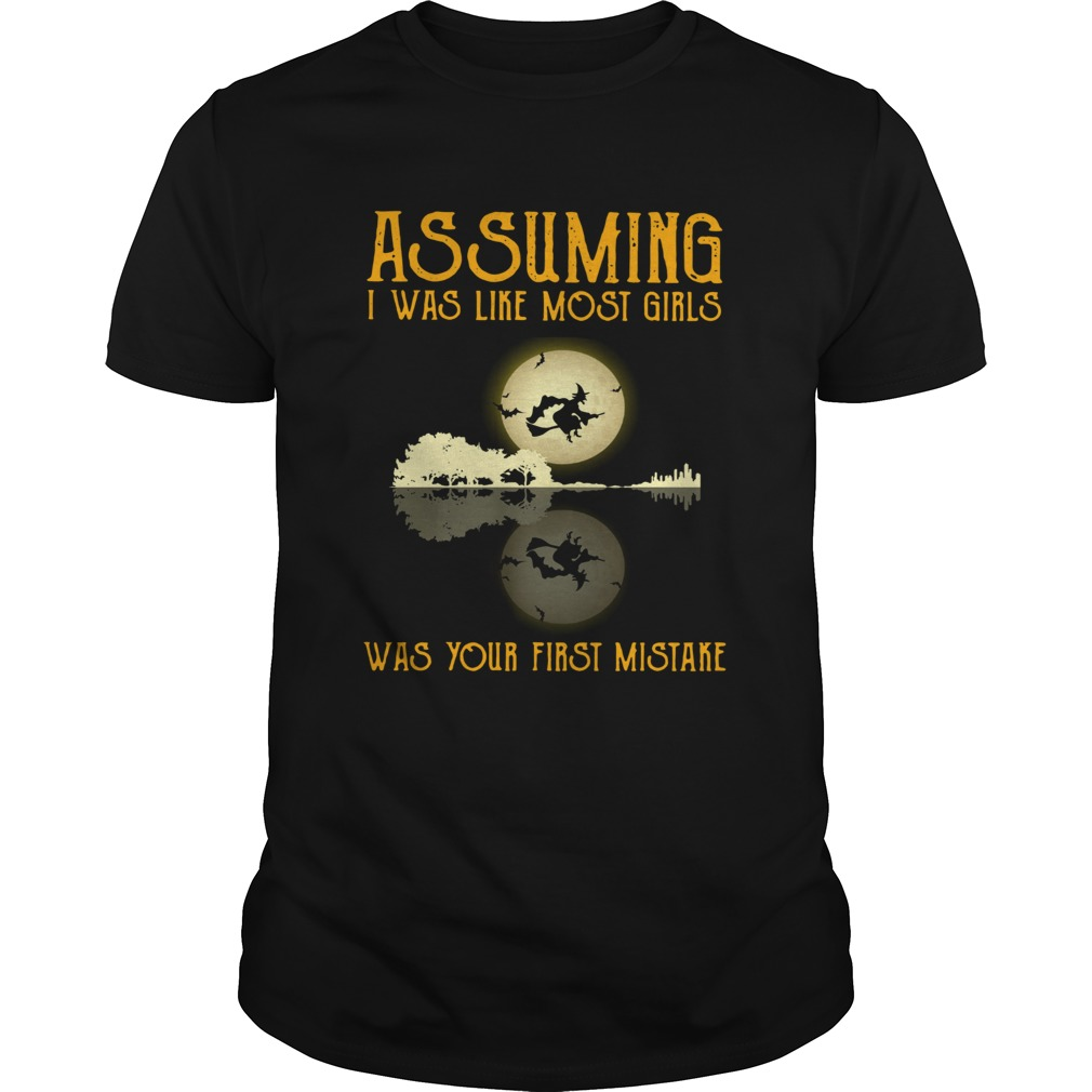 Witch guitar Assuming I was like most girls was your first mistake shirt