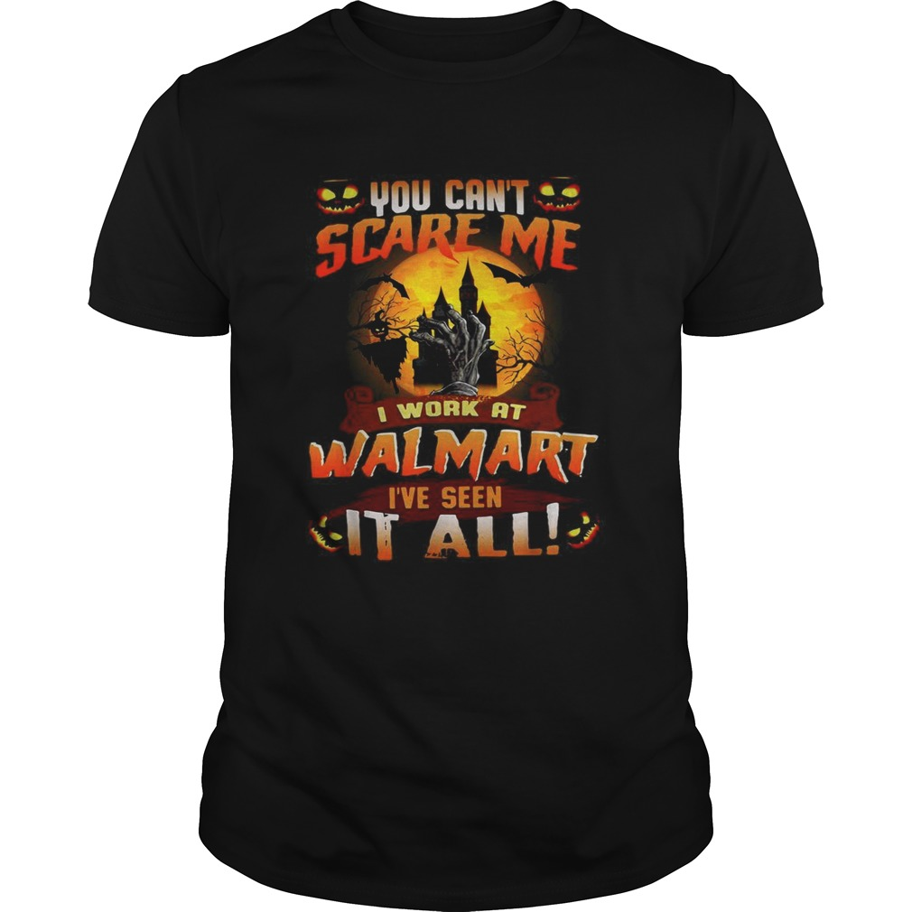 You cant scare me I work at Walmart Ive seen it all Halloween shirt