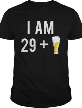 1574153873I Am 29 Plus A Beer 30 Years Old 30th Birthday shirt
